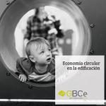 La urgencia de promover la economía circular en la edificación, plasmada en el último informe de GBCe
